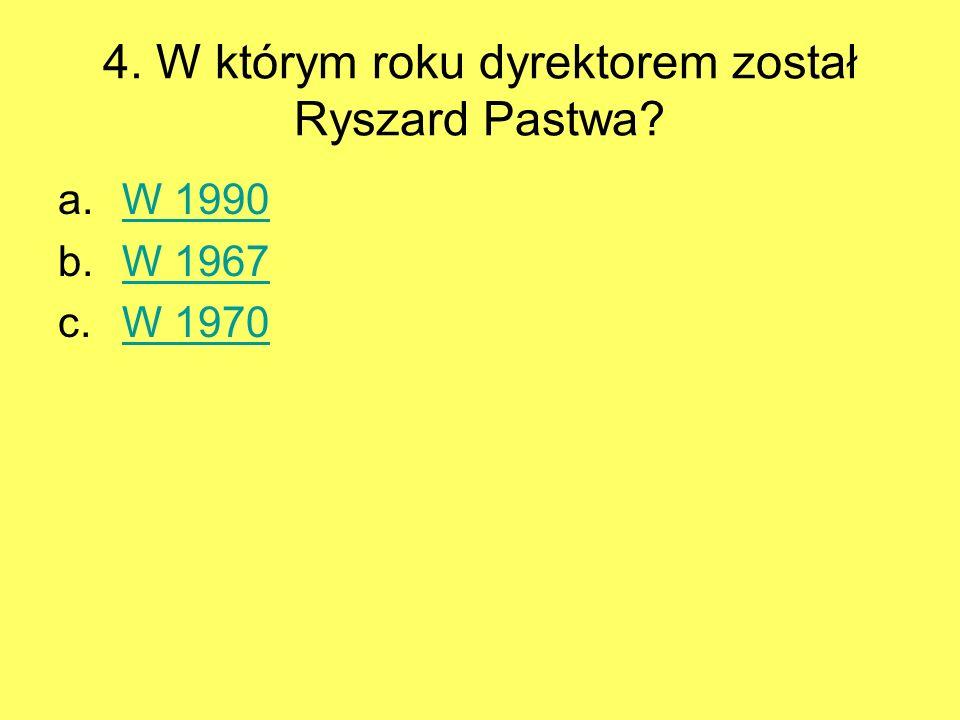 4. W którym roku dyrektorem został Ryszard Pastwa