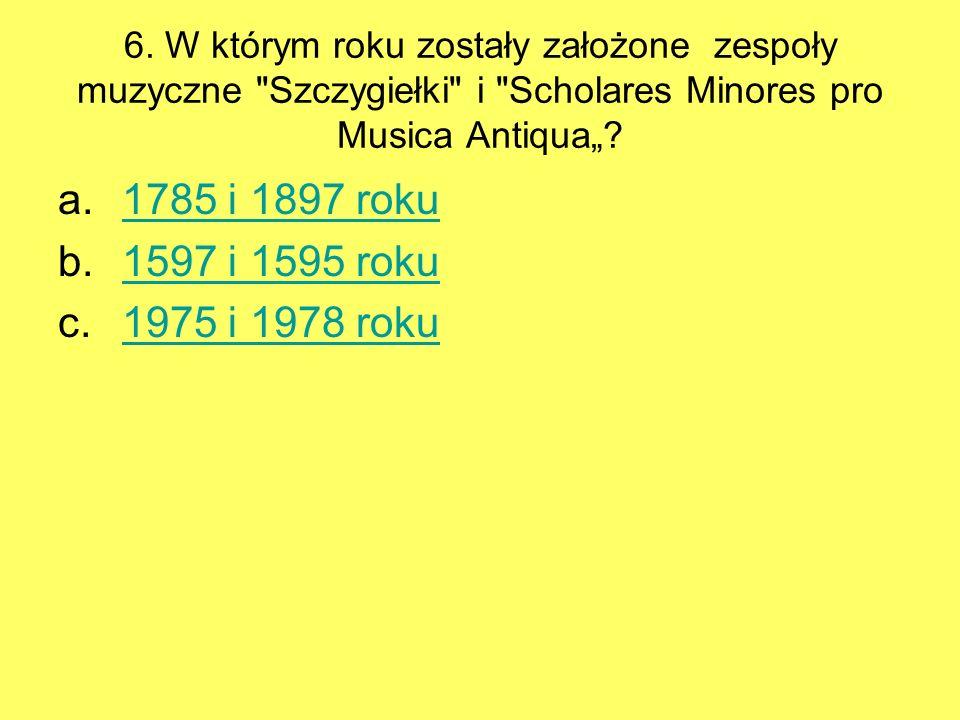 """6. W którym roku zostały założone zespoły muzyczne Szczygiełki i Scholares Minores pro Musica Antiqua"""""""