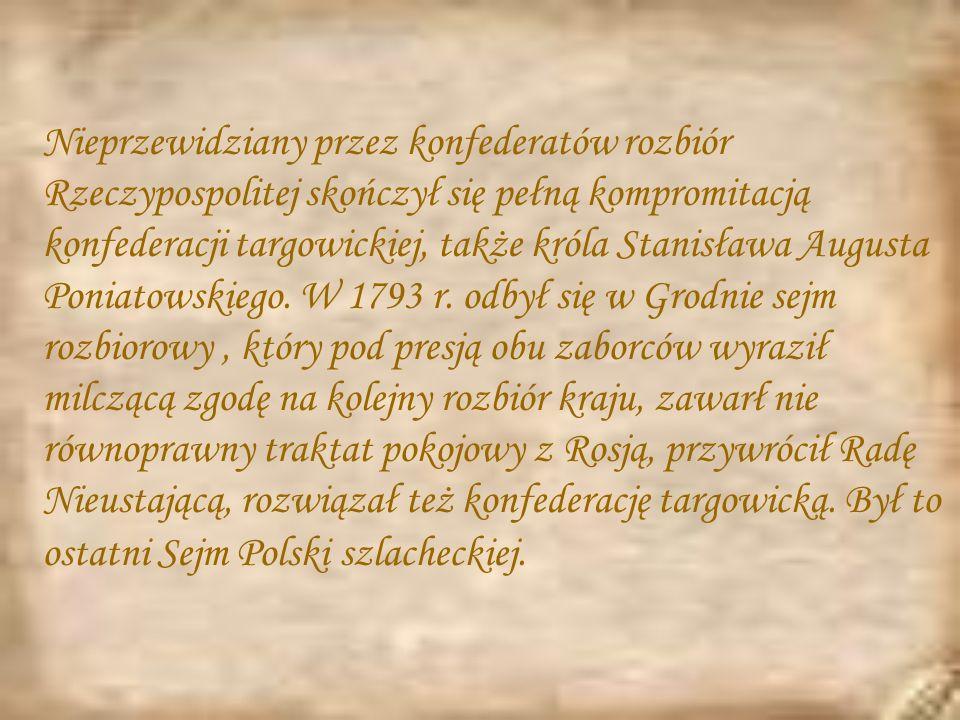Nieprzewidziany przez konfederatów rozbiór Rzeczypospolitej skończył się pełną kompromitacją konfederacji targowickiej, także króla Stanisława Augusta Poniatowskiego.