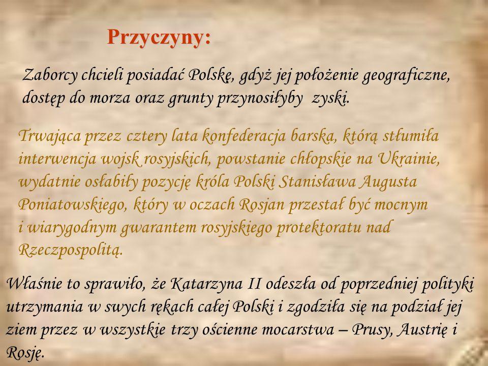 Przyczyny: Zaborcy chcieli posiadać Polskę, gdyż jej położenie geograficzne, dostęp do morza oraz grunty przynosiłyby zyski.