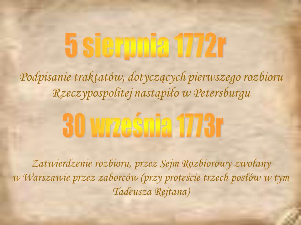 5 sierpnia 1772r Podpisanie traktatów, dotyczących pierwszego rozbioru Rzeczypospolitej nastąpiło w Petersburgu.