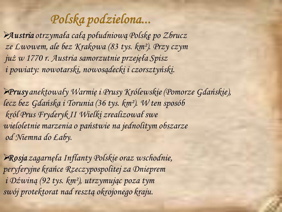 Polska podzielona... Austria otrzymała całą południową Polskę po Zbrucz. ze Lwowem, ale bez Krakowa (83 tys. km²). Przy czym.