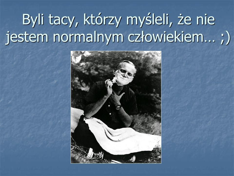 Byli tacy, którzy myśleli, że nie jestem normalnym człowiekiem… ;)