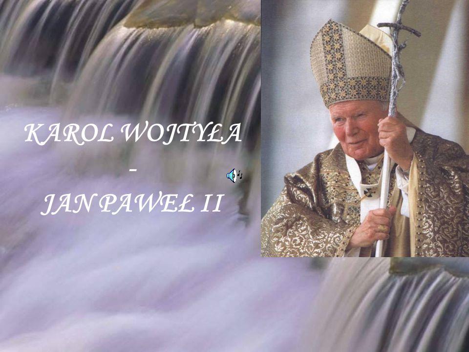 KAROL WOJTYŁA - JAN PAWEŁ II