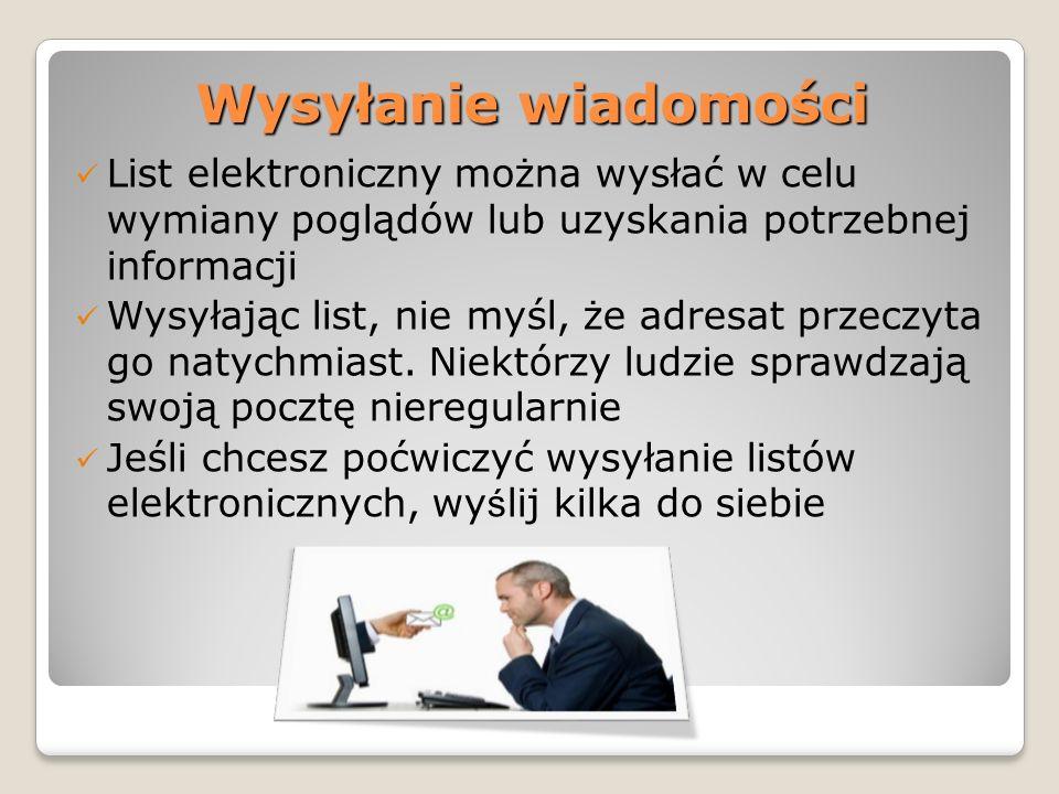 Wysyłanie wiadomości List elektroniczny można wysłać w celu wymiany poglądów lub uzyskania potrzebnej informacji.