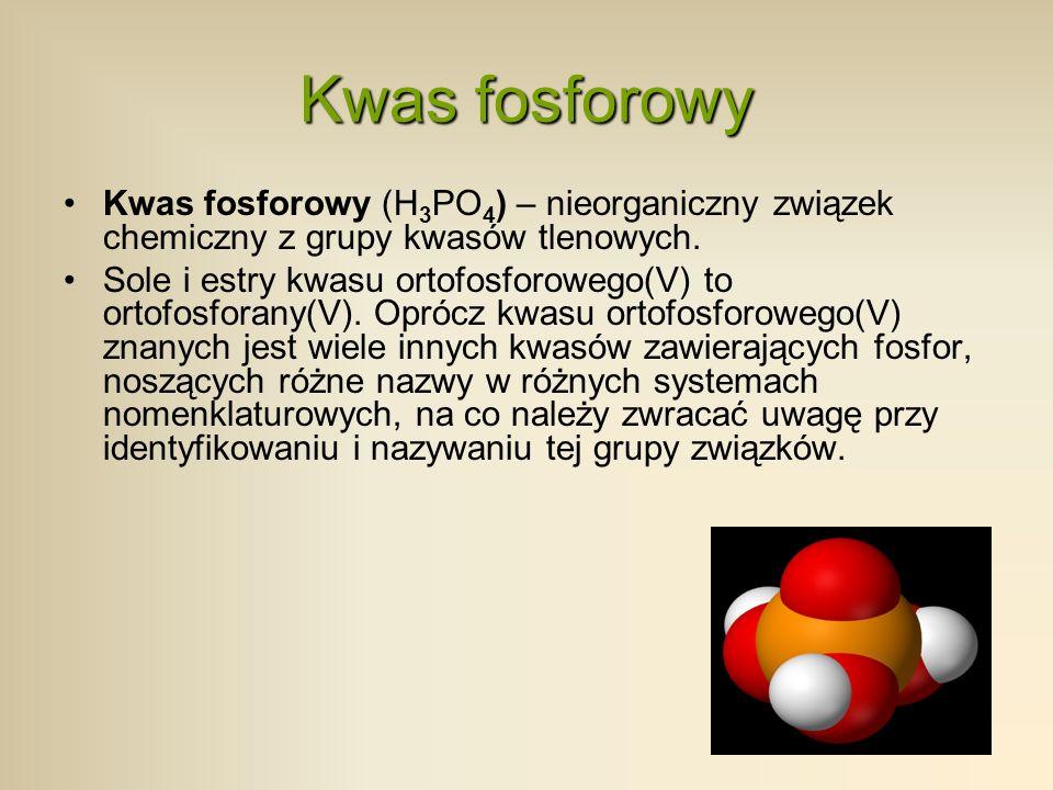 Kwas fosforowy Kwas fosforowy (H3PO4) – nieorganiczny związek chemiczny z grupy kwasów tlenowych.