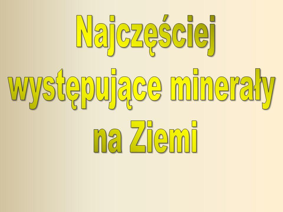 Najczęściej występujące minerały na Ziemi