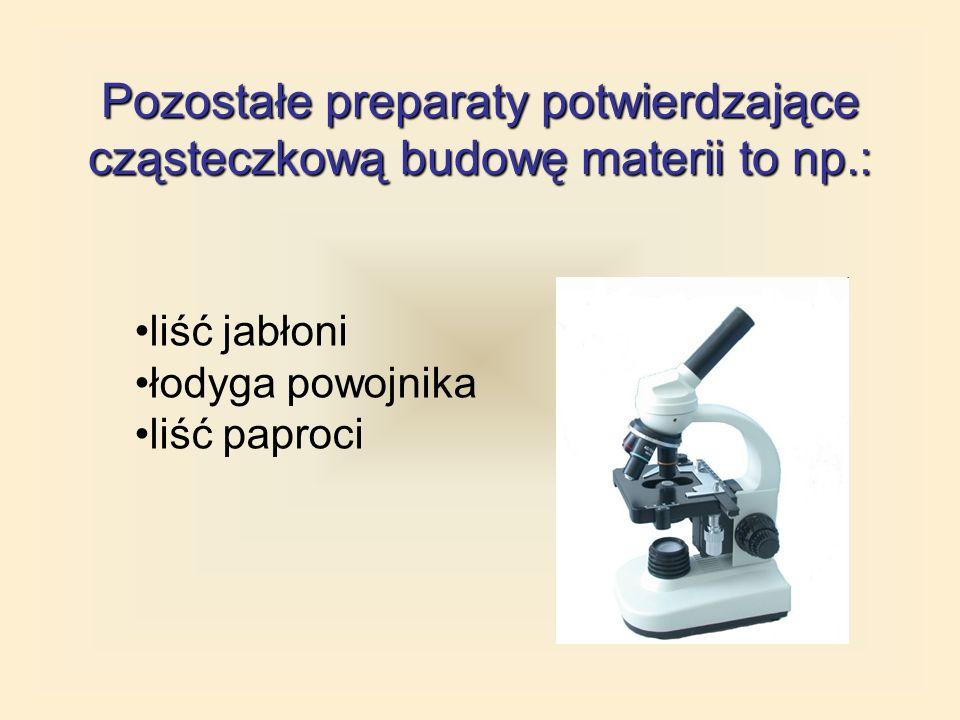 Pozostałe preparaty potwierdzające cząsteczkową budowę materii to np.: