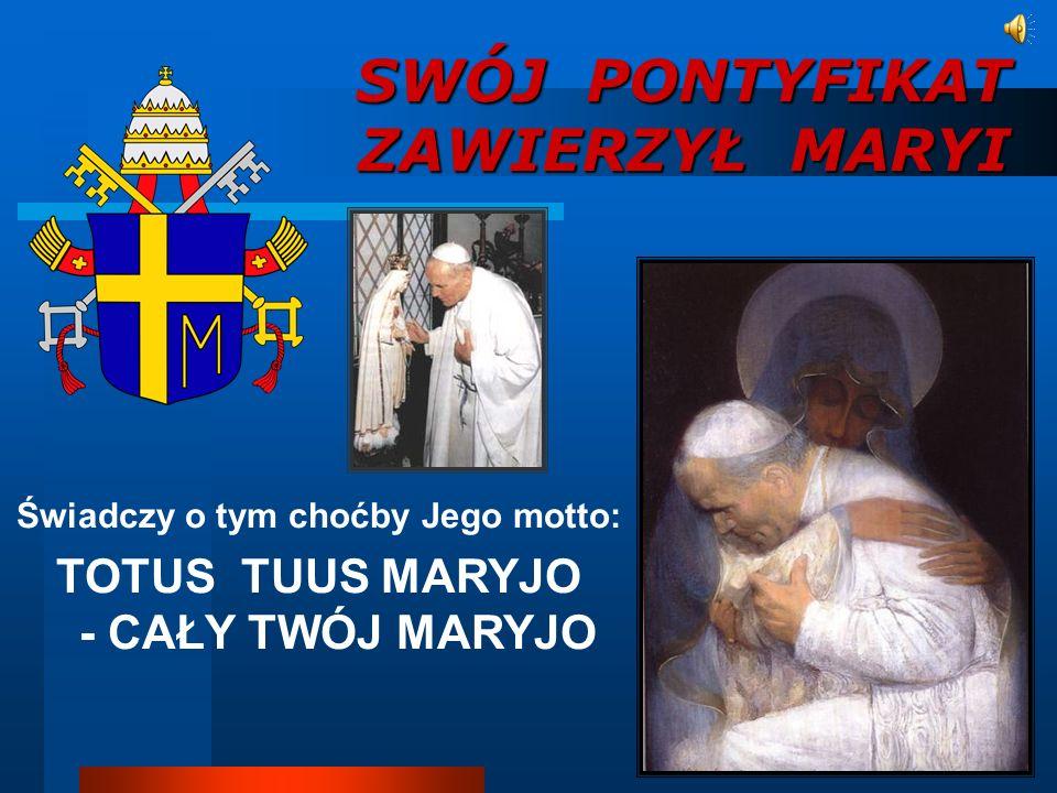 Świadczy o tym choćby Jego motto: TOTUS TUUS MARYJO - CAŁY TWÓJ MARYJO