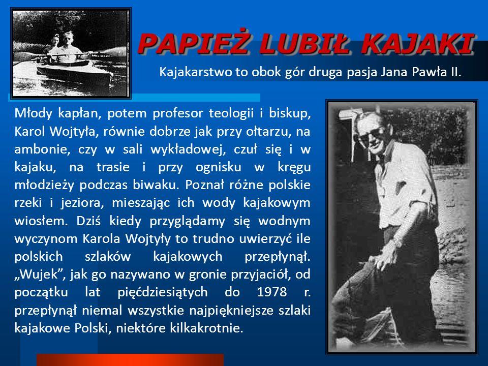 Kajakarstwo to obok gór druga pasja Jana Pawła II.