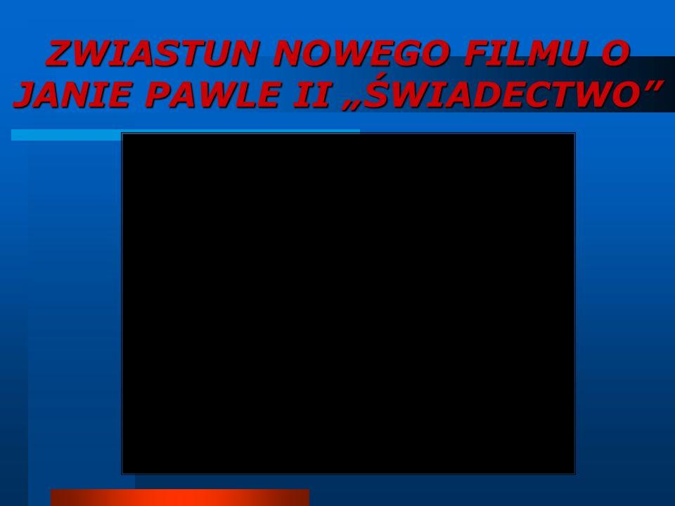 """ZWIASTUN NOWEGO FILMU O JANIE PAWLE II """"ŚWIADECTWO"""