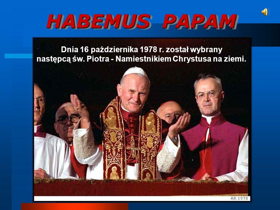 HABEMUS PAPAM Dnia 16 października 1978 r. został wybrany następcą św.