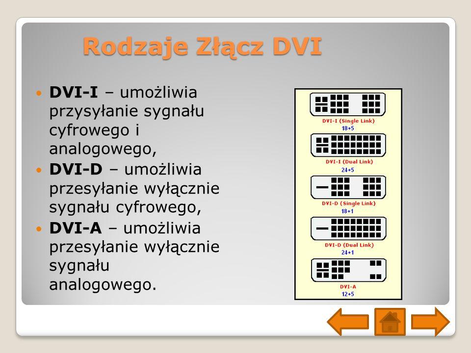Rodzaje Złącz DVI DVI-I – umożliwia przysyłanie sygnału cyfrowego i analogowego, DVI-D – umożliwia przesyłanie wyłącznie sygnału cyfrowego,