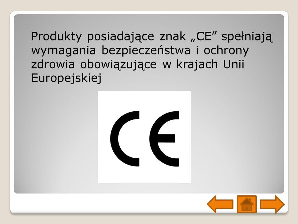 """Produkty posiadające znak """"CE spełniają wymagania bezpieczeństwa i ochrony zdrowia obowiązujące w krajach Unii Europejskiej"""