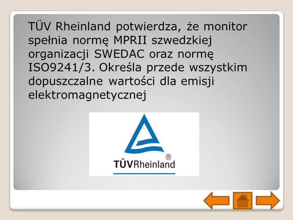 TÜV Rheinland potwierdza, że monitor spełnia normę MPRII szwedzkiej organizacji SWEDAC oraz normę ISO9241/3.