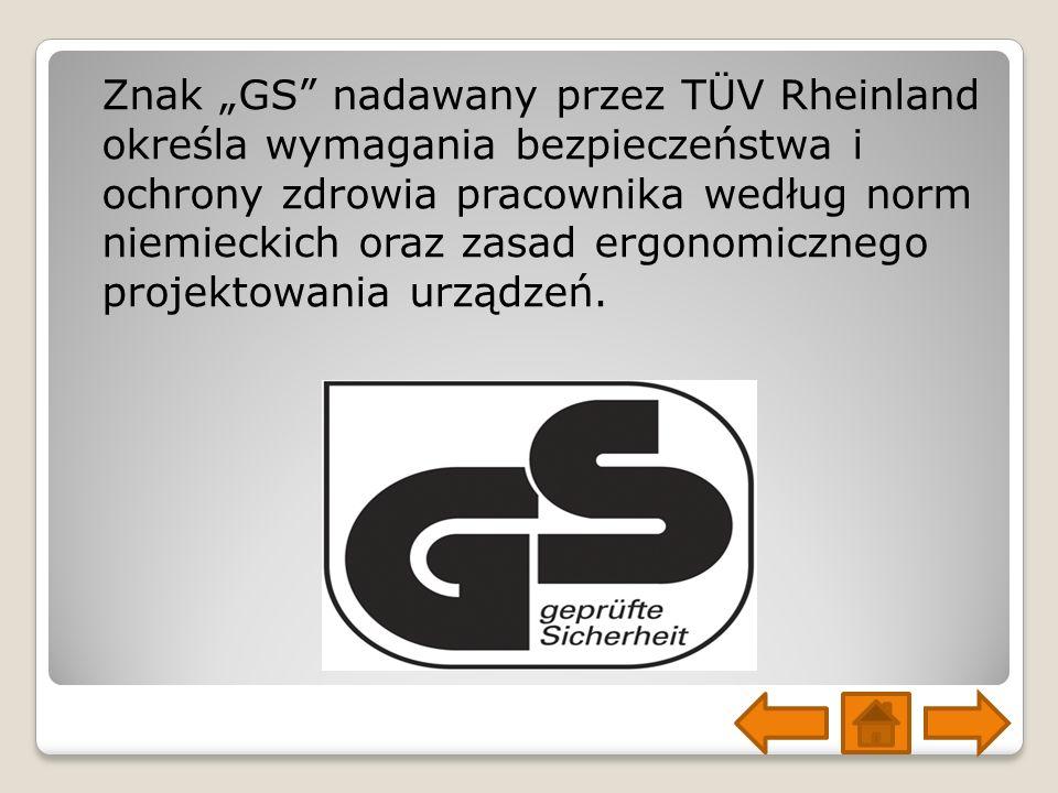 """Znak """"GS nadawany przez TÜV Rheinland określa wymagania bezpieczeństwa i ochrony zdrowia pracownika według norm niemieckich oraz zasad ergonomicznego projektowania urządzeń."""