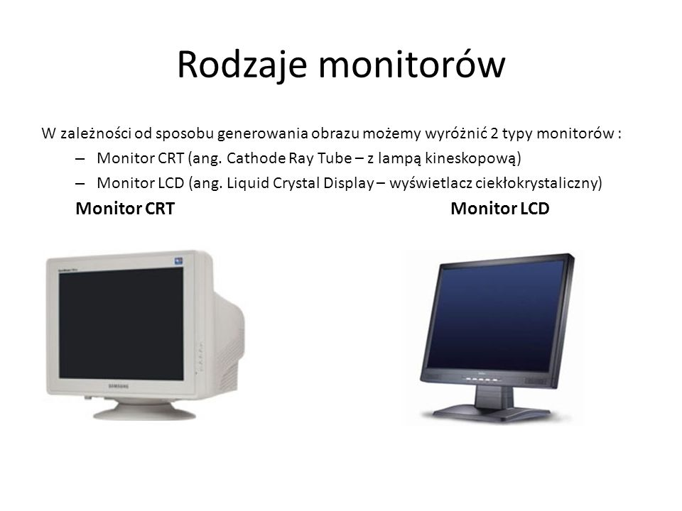 Rodzaje monitorów Monitor CRT Monitor LCD