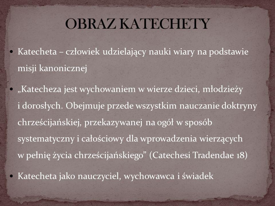 OBRAZ KATECHETY Katecheta – człowiek udzielający nauki wiary na podstawie misji kanonicznej.