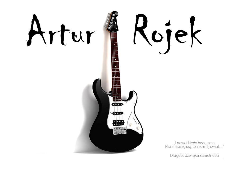 """Artur Rojek """"I nawet kiedy będę sam Nie zmienię się, to nie mój świat… Długość dźwięku samotności."""