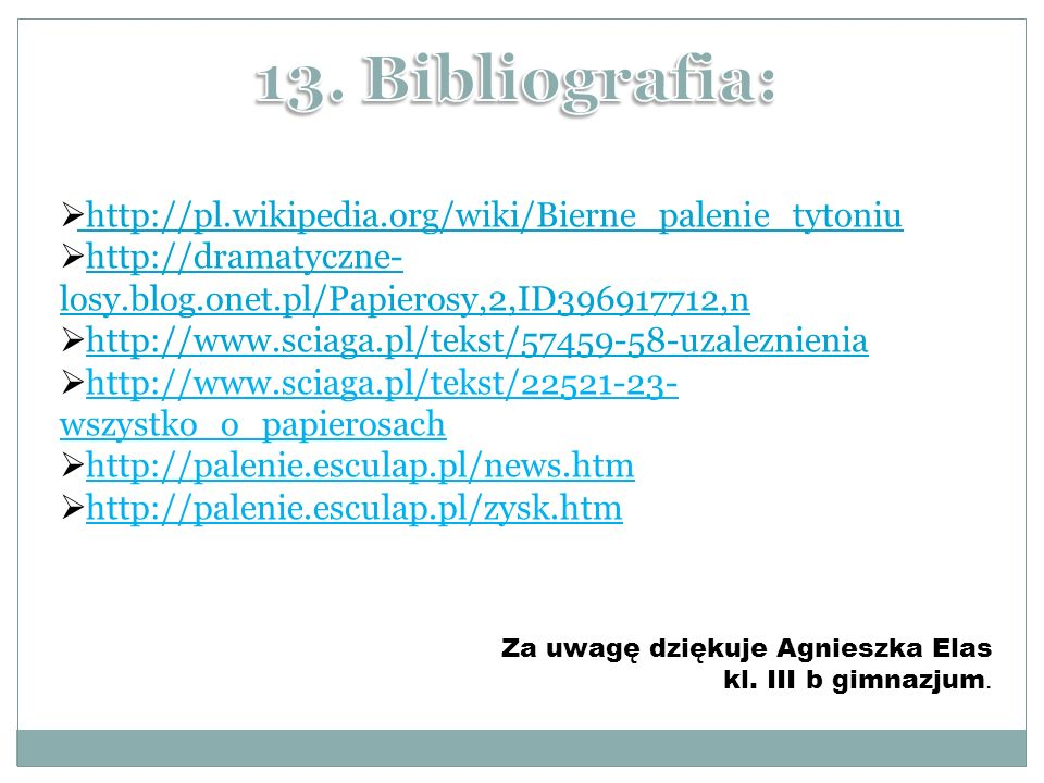 13. Bibliografia: http://pl.wikipedia.org/wiki/Bierne_palenie_tytoniu