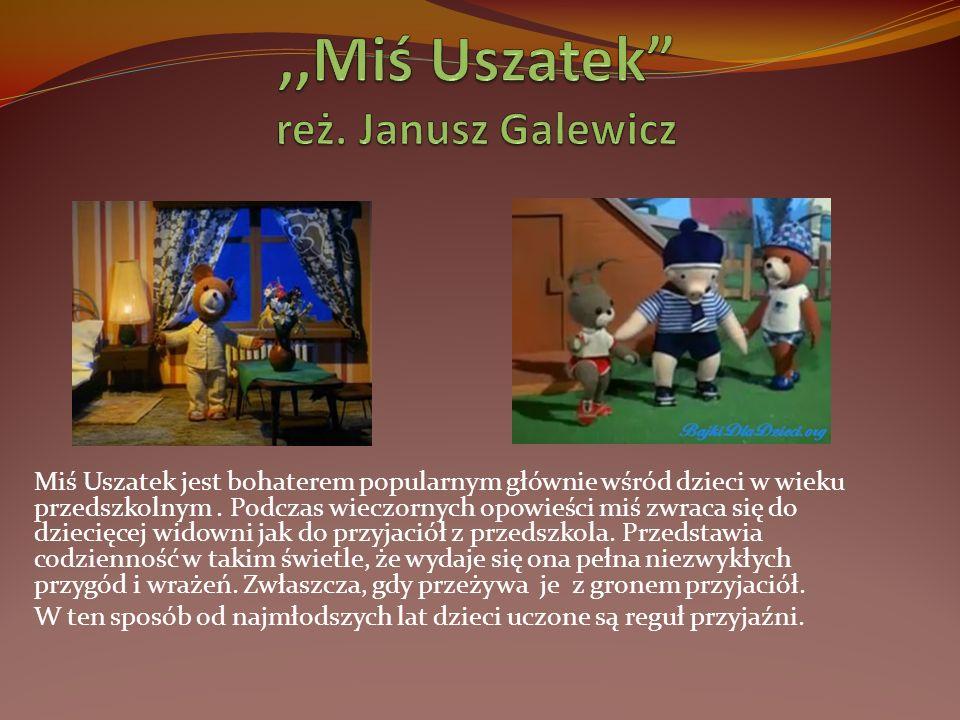 ,,Miś Uszatek reż. Janusz Galewicz
