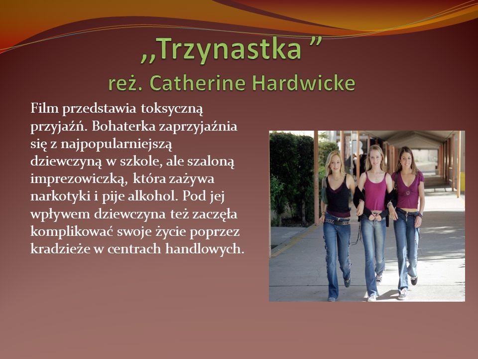 ,,Trzynastka reż. Catherine Hardwicke