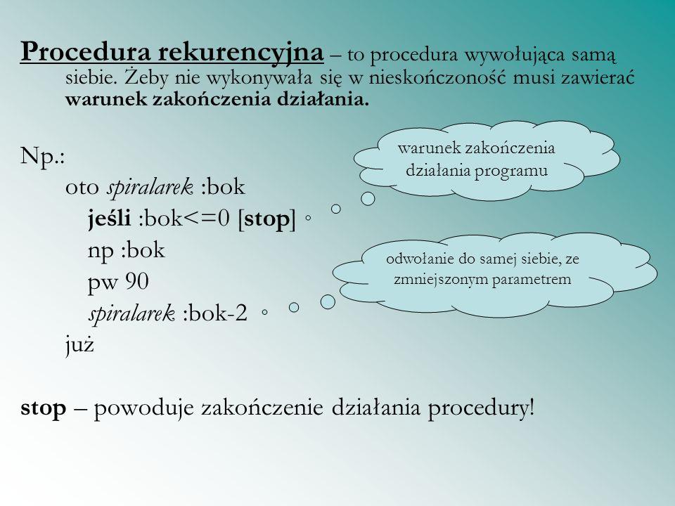 Procedura rekurencyjna – to procedura wywołująca samą siebie