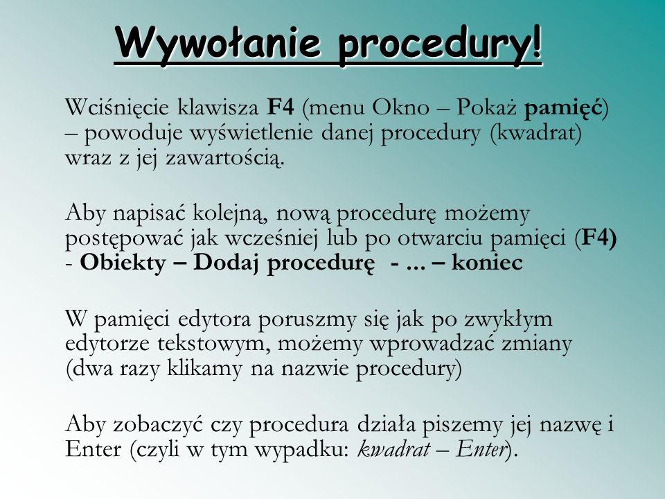 Wywołanie procedury! Wciśnięcie klawisza F4 (menu Okno – Pokaż pamięć) – powoduje wyświetlenie danej procedury (kwadrat) wraz z jej zawartością.