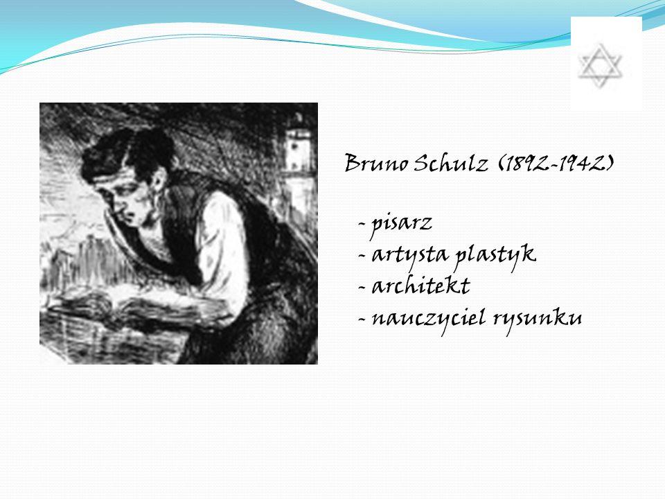 Bruno Schulz (1892-1942) - pisarz - artysta plastyk - architekt - nauczyciel rysunku