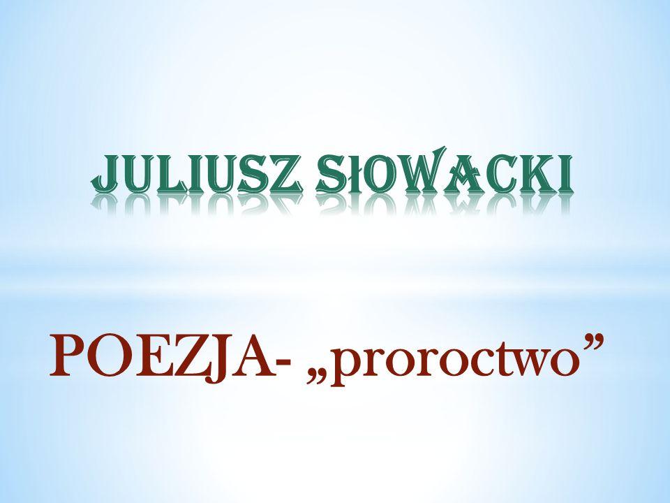 """Juliusz Słowacki POEZJA- """"proroctwo"""