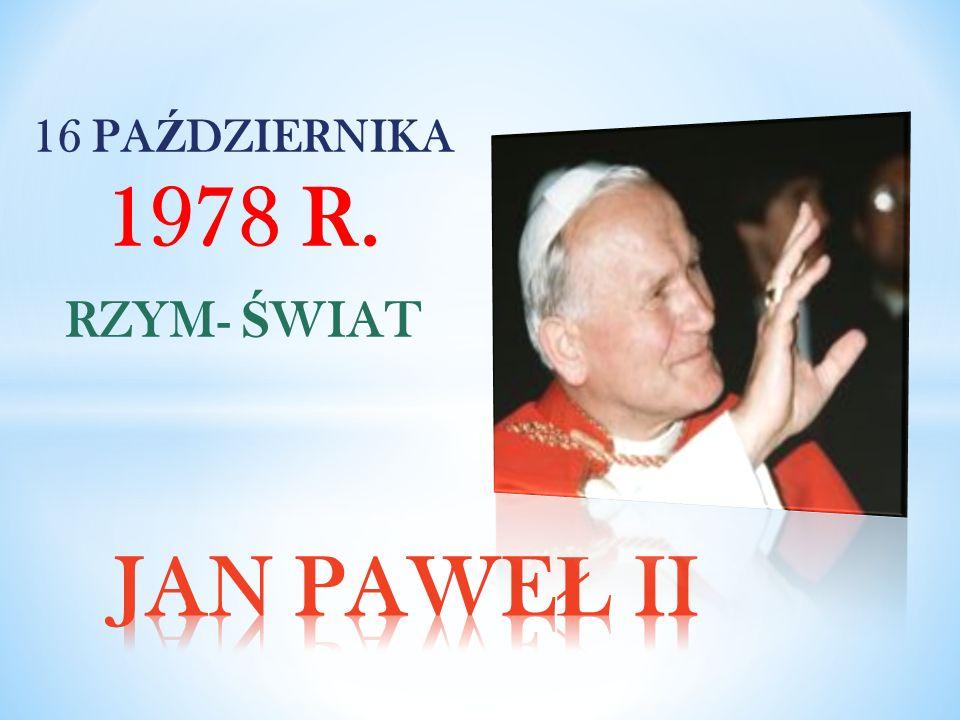 16 PAŹDZIERNIKA 1978 R. RZYM- ŚWIAT JAN PAWEŁ II
