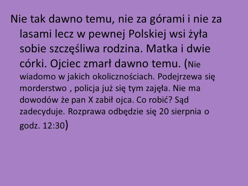 Nie tak dawno temu, nie za górami i nie za lasami lecz w pewnej Polskiej wsi żyła sobie szczęśliwa rodzina.