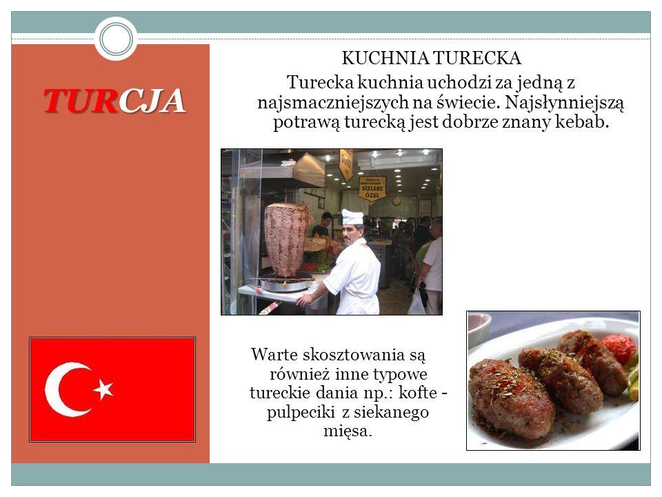 KUCHNIA TURECKA Turecka kuchnia uchodzi za jedną z najsmaczniejszych na świecie. Najsłynniejszą potrawą turecką jest dobrze znany kebab.