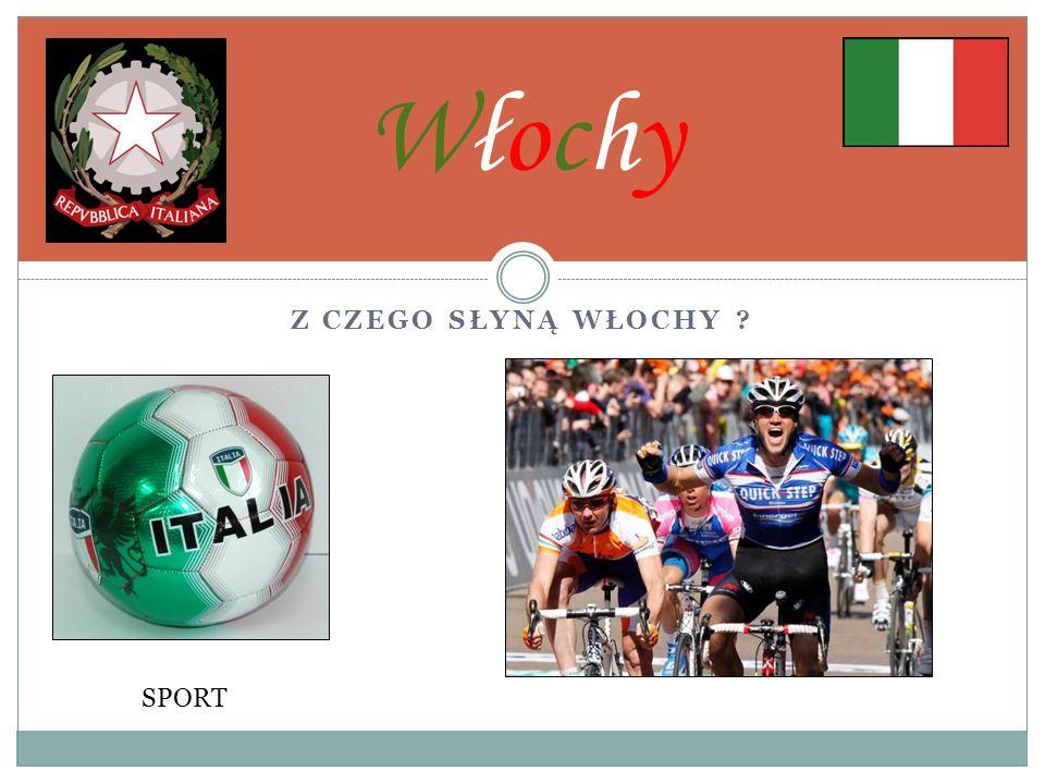 Włochy Z czego słyną Włochy SPORT