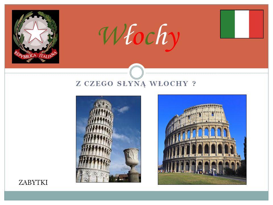 Włochy Z czego słyną Włochy ZABYTKI