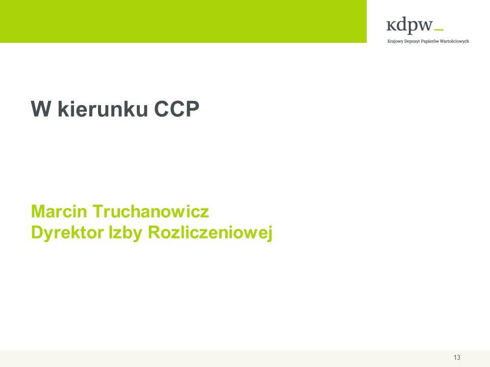 W kierunku CCP Marcin Truchanowicz Dyrektor Izby Rozliczeniowej