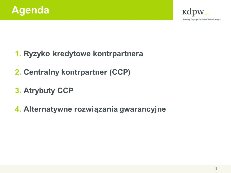 Agenda Ryzyko kredytowe kontrpartnera Centralny kontrpartner (CCP)