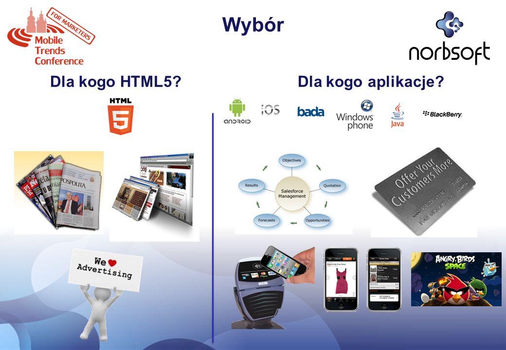 Wybór Dla kogo HTML5 Dla kogo aplikacje