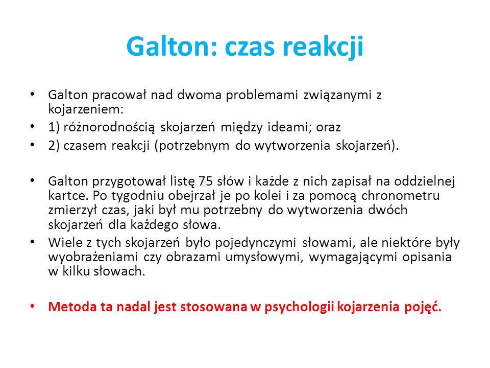 Galton: czas reakcji Galton pracował nad dwoma problemami związanymi z kojarzeniem: 1) różnorodnością skojarzeń między ideami; oraz.