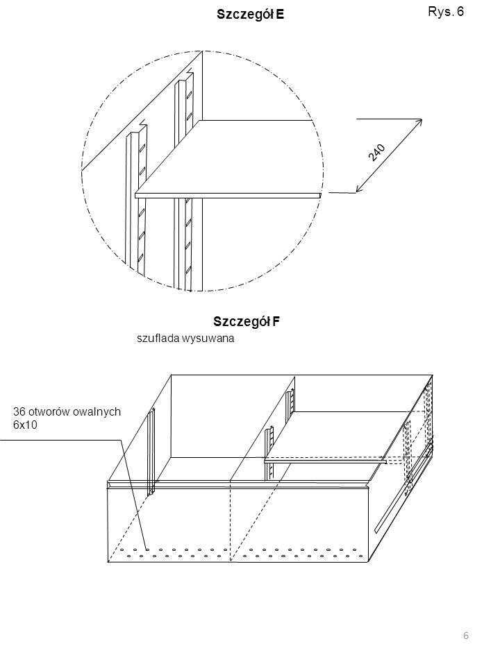 Rys. 6 Szczegół E Szczegół F 240 szuflada wysuwana