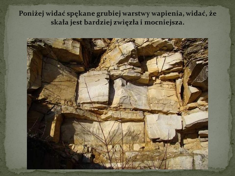 Poniżej widać spękane grubiej warstwy wapienia, widać, że skała jest bardziej zwięzła i mocniejsza.