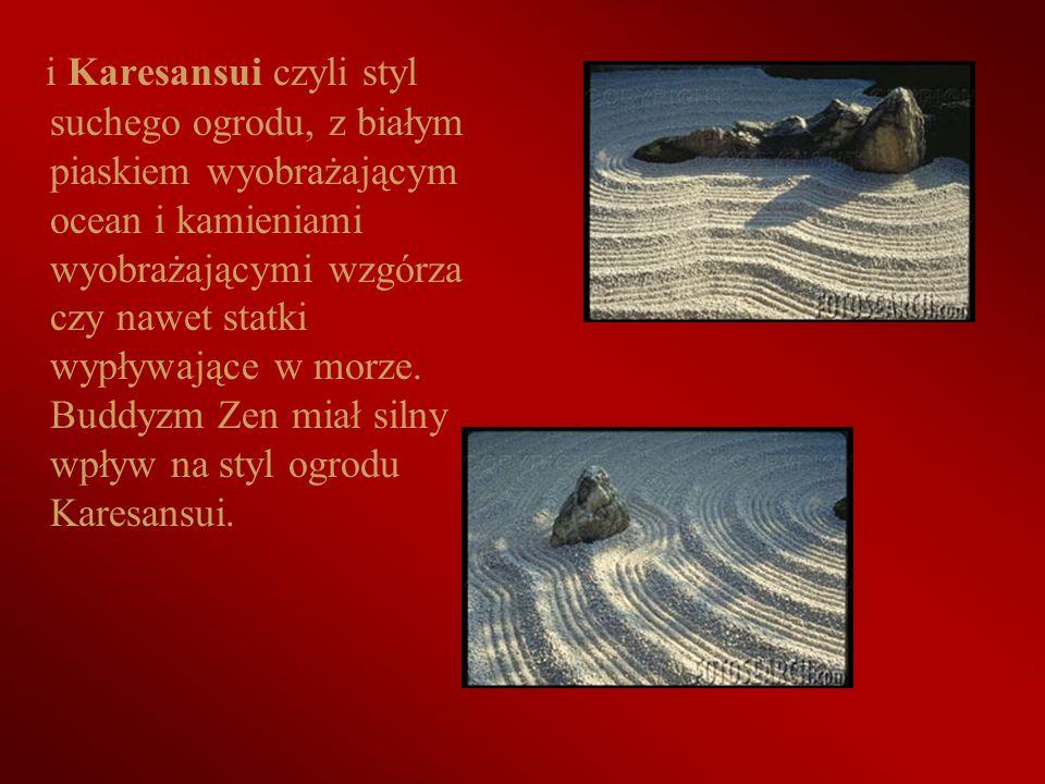 i Karesansui czyli styl suchego ogrodu, z białym piaskiem wyobrażającym ocean i kamieniami wyobrażającymi wzgórza czy nawet statki wypływające w morze.