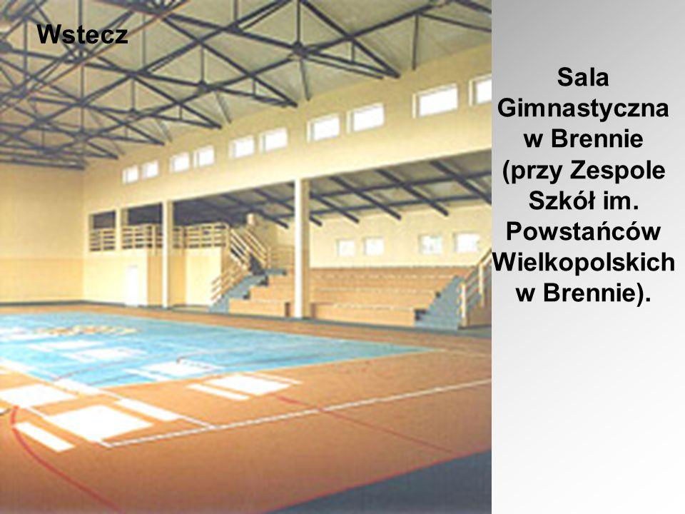 Wstecz Sala Gimnastyczna w Brennie (przy Zespole Szkół im. Powstańców Wielkopolskich w Brennie).