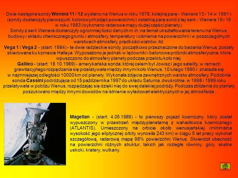 Dwie następne sondy Wenera 11 i 12 wysłano na Wenus w roku 1978, kolejną parę - Wenera 13 i 14 w 1981 r. (sondy dostarczyły pierwszych, kolorowych zdjęć powierzchni) i ostatnią parę sond z tej serii - Wenera 15 i 16 w roku 1983 (wykonano radarowe mapy dużej części planety).