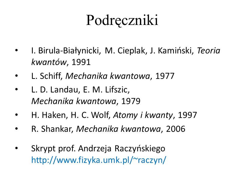 Podręczniki I. Birula-Białynicki, M. Cieplak, J. Kamiński, Teoria kwantów, 1991. L. Schiff, Mechanika kwantowa, 1977.