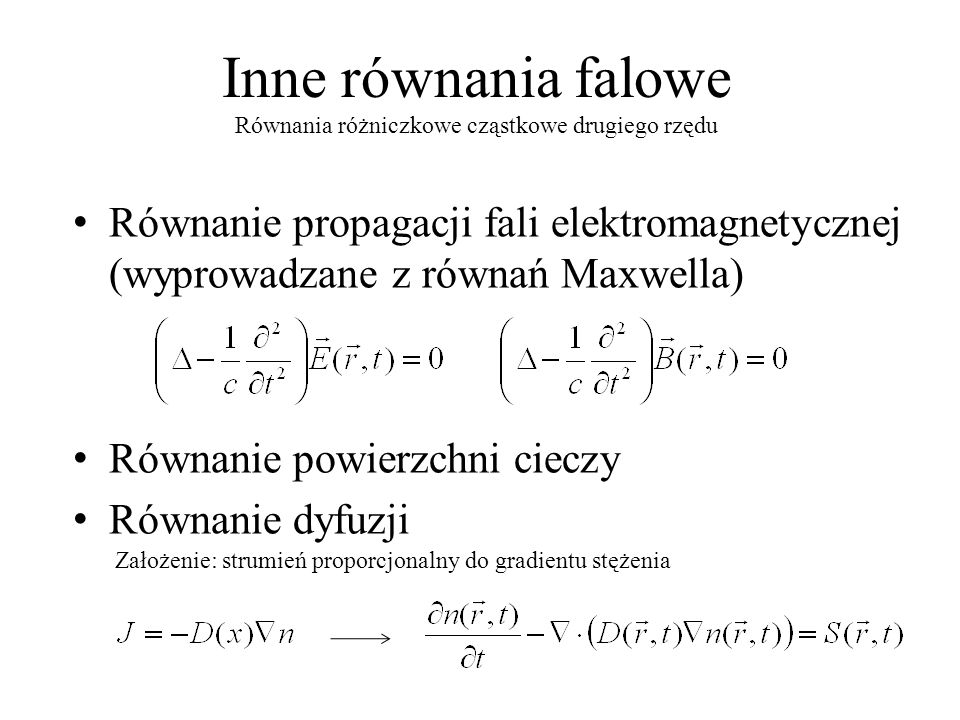 Inne równania falowe Równania różniczkowe cząstkowe drugiego rzędu. Równanie propagacji fali elektromagnetycznej (wyprowadzane z równań Maxwella)