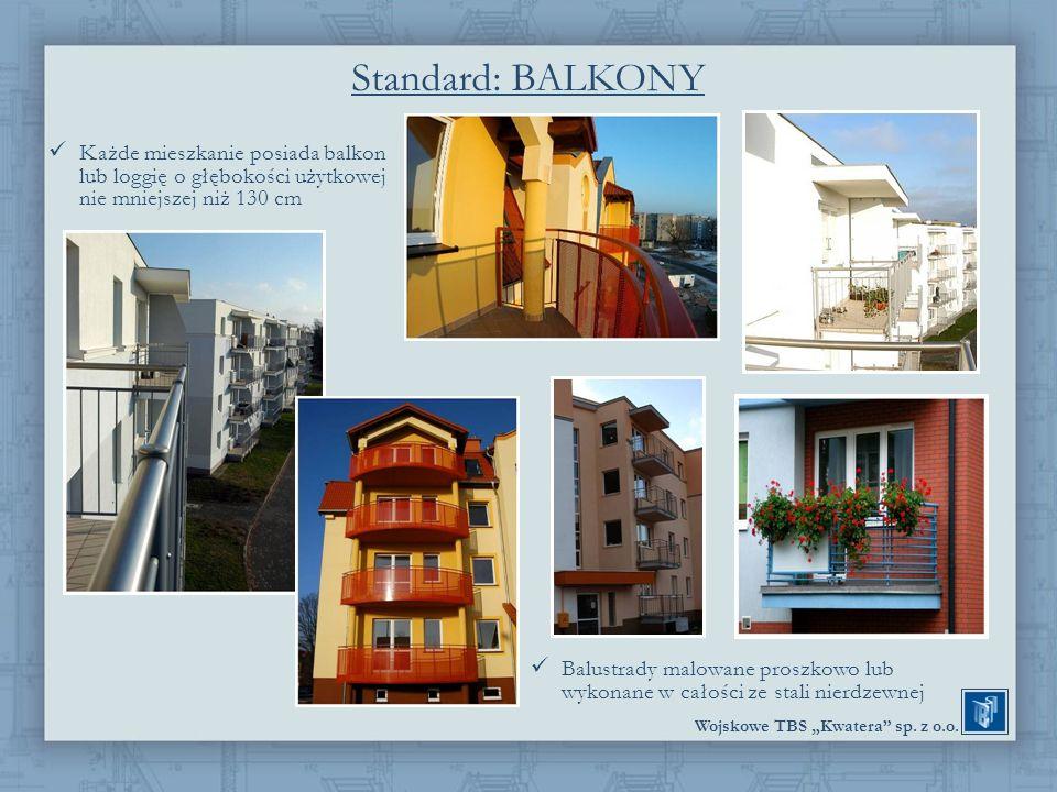 Standard: BALKONY Każde mieszkanie posiada balkon lub loggię o głębokości użytkowej nie mniejszej niż 130 cm.