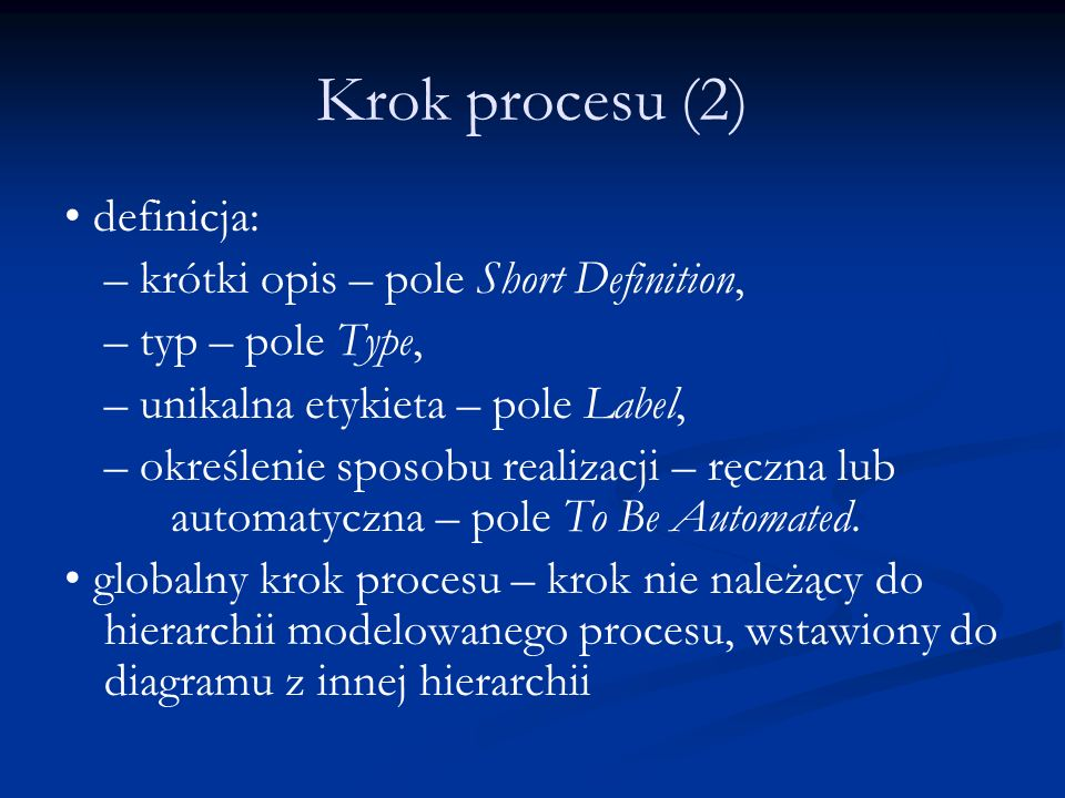 Krok procesu (2) • definicja: – krótki opis – pole Short Definition,