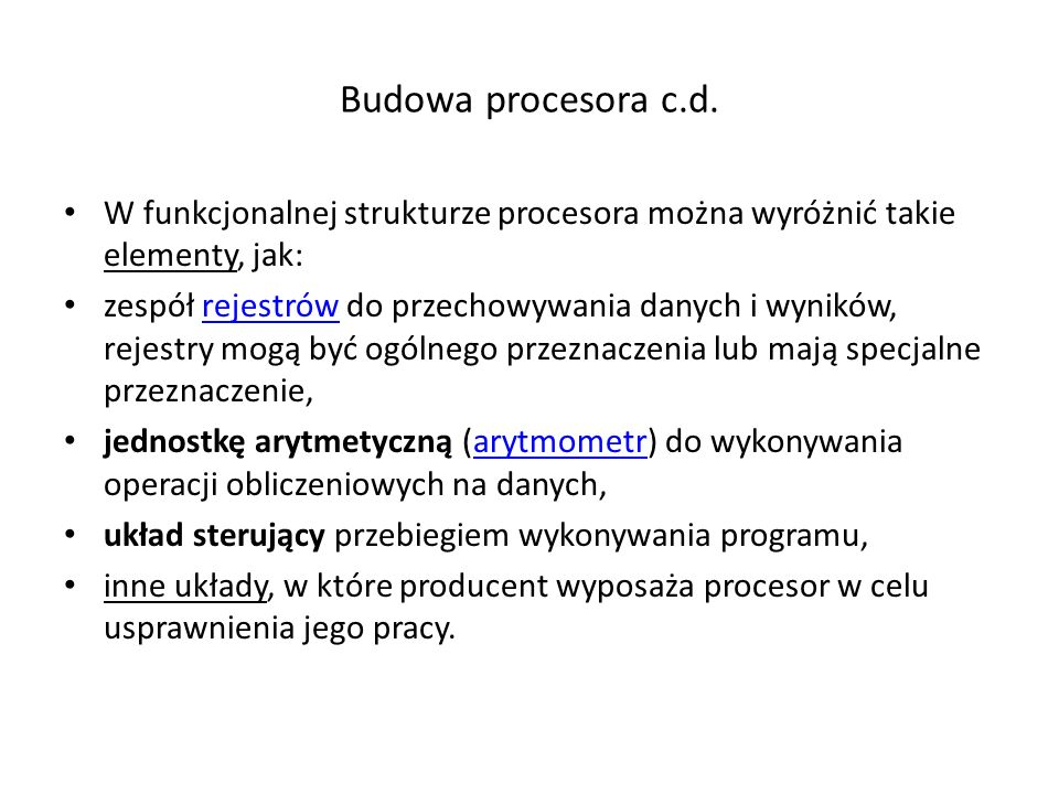 Budowa procesora c.d. W funkcjonalnej strukturze procesora można wyróżnić takie elementy, jak: