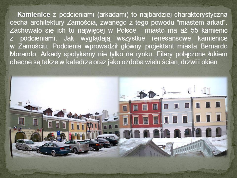 Kamienice z podcieniami (arkadami) to najbardziej charakterystyczna cecha architektury Zamościa, zwanego z tego powodu miastem arkad .